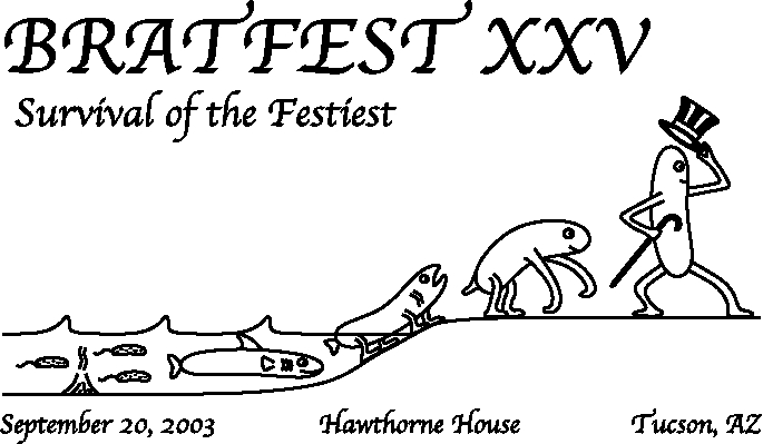 Bratfest XXV Survival of the Festiest. September 20, 2003. Hawthrone House. Tucson, AZ.
