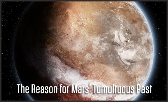 The Reason for Mars' Tumultuous Past