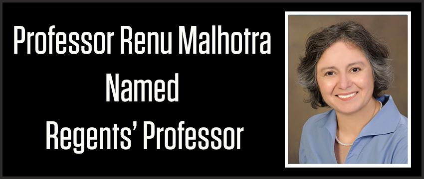 Professor Renu Malhotra Named Regents' Professor