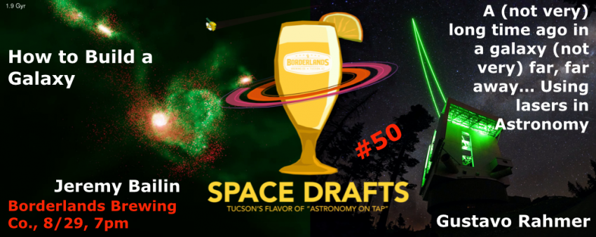 Space Draft August 29, 2018 - Boderlands Brewing Co. 7 pm, Jeremy Bailin - How to Build a Galaxy. Gustavo Rahmer - A (not very) long time ago in a galaxy (not very) far, far away... Using Lasers in Astronomy.